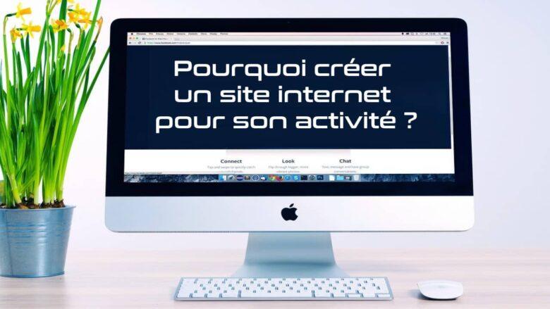 Pourquoi créer un site internet pour son activité?